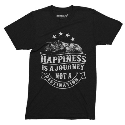 Happiness is a journey, not a destination tshirt