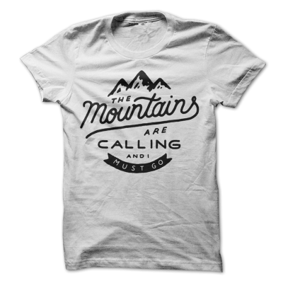 Mountains are calling, and I must go T-shirt