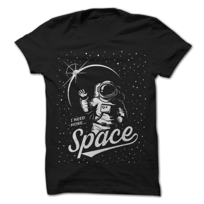 I Need More Space Astronaut Tshirt