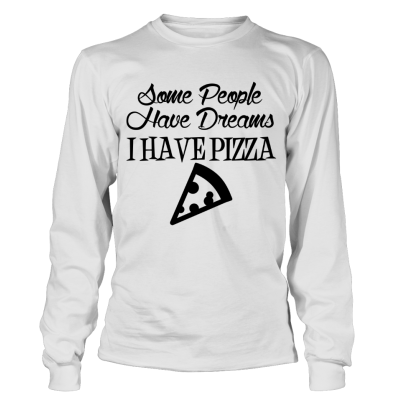 People have dreams, I have pizza full sleeves tee