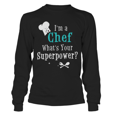 I'm a chef, what's your superpower full sleeve tee