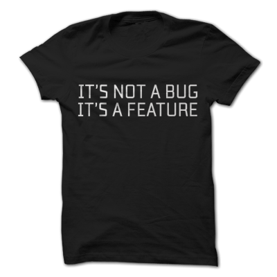 It's not a bug, it's a feature tshirt